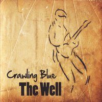 The Well — CRAWLING BLUE
