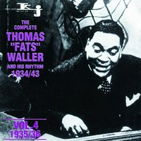 The Complete Thomas Fats Waller and His Rhythm 1934 - 1943, Vol.4 — Thomas Fats Waller