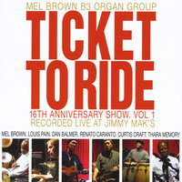 16th Anniversary Show, Vol. 1: Ticket to Ride — Mel Brown B-3 Organ Group