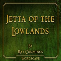 Jetta of the Lowlands (By Ray Cummings) — Wordscape