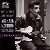 Don't Say That I Ain't Your Man!-Essential Blues — Mike Bloomfield