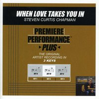 When Love Takes You In (Premiere Performance Plus Track) — Steven Curtis Chapman