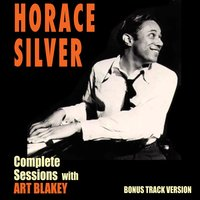 Complete Sessions with Art Blakey — Art Blakey, Horace Silver