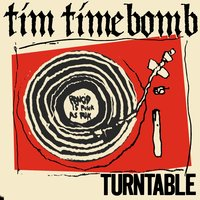 Turntable — Tim Timebomb