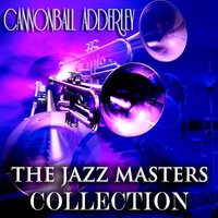 The Jazz Masters Collection — Cannonball Adderley