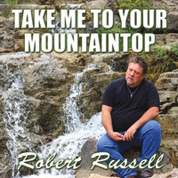 Take Me to Your Mountaintop — Robert Russell