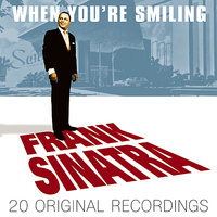 When You're Smiling — Frank Sinatra, Irving Berlin, Джордж Гершвин
