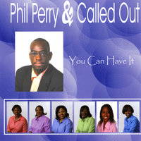You Can Have It — Phil Perry & Called Out