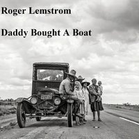 Daddy Bought a Boat — Roger Lemstrom