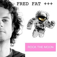 Rock The Moon — Fred Fat