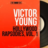Hollywood Rapsodies, Vol. 1 — Victor Young