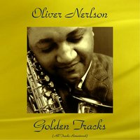 Oliver Nelson Golden Tracks — Oliver Nelson, Eric Dolphy, Joe Newman, King Curtis