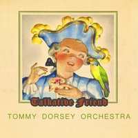 Talkative Friend — Tommy Dorsey Orchestra