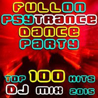 Fullon Psy Trance Dance Party Top 100 Hits DJ Mix 2015 — сборник