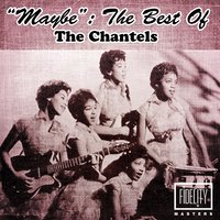 """Maybe"": The Best of the Chantels — The Chantels"