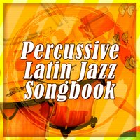 Percussive Latin Jazz Songbook — сборник