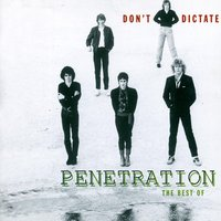 Don't Dictate - The Best Of Penetration — Penetration