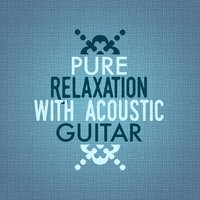 Pure Relaxation with Acoustic Guitar — Guitar Instrumentals, Guitar Acoustic, Relaxing Guitar Music, Relaxing Guitar Music|Guitar Acoustic|Guitar Instrumentals