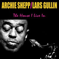 The House I Live In — Archie Shepp, Lars Gullin