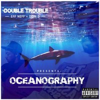 Oceanography — Double Trouble, Don 3, Eff Neff