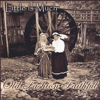 Little is Much — Old Fashion Faithful