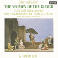 Gilbert & Sullivan: The Yeomen of the Guard & Trial By Jury — Royal Philharmonic Orchestra, Orchestra of the Royal Opera House, Covent Garden, Sir Malcolm Sargent, D'Oyly Carte Opera Company, Isidore Godfrey