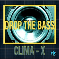 Drop the Bass — Clima X