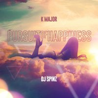 Pursuit of Happiness — Dj Spinz, K MAJOR