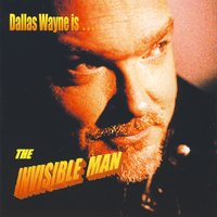 The Invisible Man — Dallas Wayne
