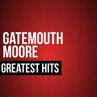Gatemouth Moore Greatest Hits — Gatemouth Moore
