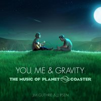 You, Me & Gravity: The Music of Planet Coaster — Jim Guthrie, JJ Ipsen