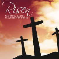 Risen Powerful Gospel Resurrection Songs — сборник