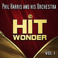 Hit Wonder: Phil Harris and His Orchestra, Vol. 1 — Phil Harris and His Orchestra