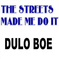 The Streets Made Me Do It — Dulo Boe