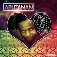 Can't Live Without Your Love — Aphtanan