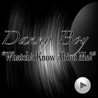 Whatcha Know About Me — Danny Boy, Stone Paxton