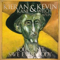 You Can't Save Everybody — Kieran Kane & Kevin Welch