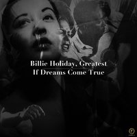 Billie Holiday, Greatest: If Dreams Come True — Billy Holiday