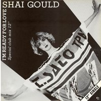I'm Ready For Love — Shai Gould