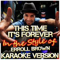 This Time It's Forever (In the Style of Erroll Brown) — Ameritz - Karaoke