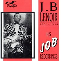 His Job Recordings, 1951 - 1954 — J.B. Lenoir