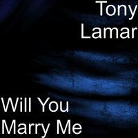 Will You Marry Me — Tony Lamar