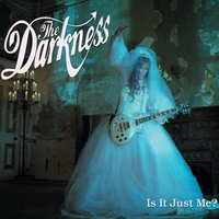 Is It Just Me? — The Darkness