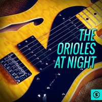 The Orioles at Night — The Orioles