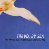 Two States and the Blindness that Follows — Travel By Sea