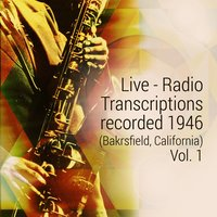 Live - Radio Transcriptions Recorded 1946 (Bakrsfield, California), Vol. 1 — сборник