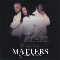 Matters Of The Heart — High Clazz Productions