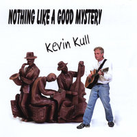 Nothing Like A Good Mystery — Kevin Kull