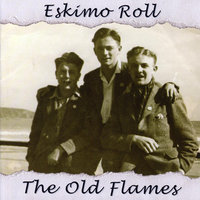 Eskimo Roll — The Old Flames