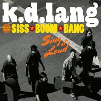 k.d. lang and the Siss Boom Bang: Sing it Loud — k.d. lang and the Siss Boom Bang